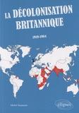 Michel Naumann - La décolonisation britannique (1919-1984).