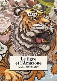 Téléchargez des livres d'électronique Le tigre et l'Amazone 9791020327826 par Michel Naumann PDF