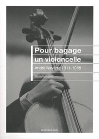 Michel Navarra - Pour bagage un violoncelle - André Navarra 1911-1988.