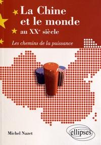 Michel Nazet - La Chine et le monde au XXe siècle - Les chemins de la puissance.