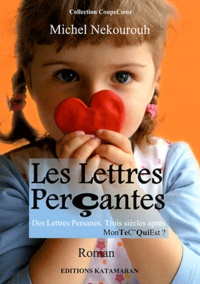 Michel Nekourouh - Les lettres perçantes - Des Lettres Persanes trois siècles après MonTeC'QuiEst ?.