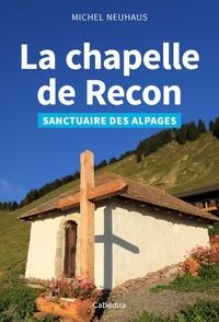 Michel Neuhaus - La chapelle de Recon - Sanctuaire des alpages.