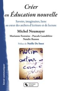 Michel Neumayer - Créer en éducation nouvelle - Savoirs, imaginaires, liens au coeur des ateliers d'écriture et de lecture.
