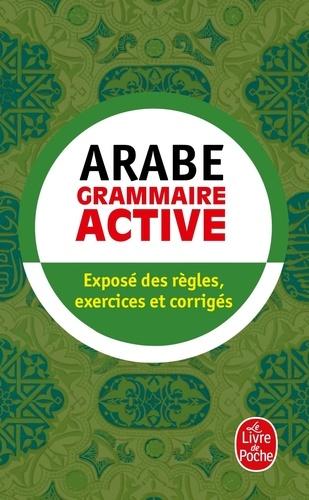 Michel Neyreneuf et Ghalib Al-Hakkak - Grammaire active de l'arabe littéral.