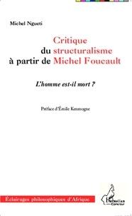 Michel Ngueti - Critique du structuralisme à partir de Michel Foucault - L'homme est-il mort ?.