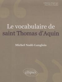 Michel Nodé-Langlois - Le vocabulaire de saint Thomas d'Aquin.