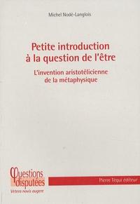 Michel Nodé-Langlois - Petite introduction à la question de l'être - L'invention aristotélicienne de la métaphysique.