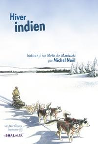 Michel Noël - Hiver indien - Histoire d'un Métis de Maniwaki.