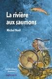 Michel Noël - La rivière aux saumons.