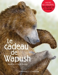 Michel Noël et Claude Thivierge - Le cadeau de Wapush - Une légende sur le courage.