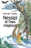 Michel Noël et Béatrice Leclercq - Nessipi et l'eau magique - Une légende sur la générosité.