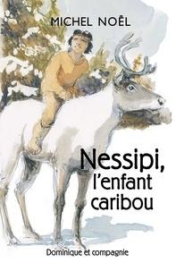 Michel Noël et Claudine Vivier - Nessipi, l'enfant caribou - Une légende sur le respect.