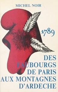 Michel Noir - 1789, des faubourgs de Paris aux montagnes d'Ardèche.
