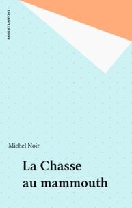 Michel Noir - La Chasse au mammouth.