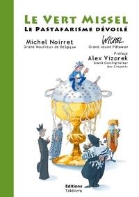 Michel Noirret et  Wichel - Le Vert Missel - Le Pastafarisme dévoilé.
