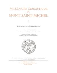 Michel Nortier - Millénaire monastique du Mont Saint-Michel - Tome 5, Etudes archéologiques.
