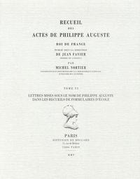 Michel Nortier - Recueil des actes de Philippe Auguste, roi de France - Tome 6, Lettres mises sous le nom de Philippe Auguste dans les recueils de formulaires d'école.