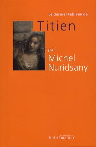 Michel Nuridsany - Le dernier tableau de Titien.
