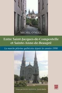 Michel O'Neill - Entre Saint-Jacques-de-Compostelle et Sainte-Anne-de-Beaupré.