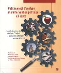 Michel O'Neill et Geneviève Roch - Petit manuel d'analyse et d'intervention politique en santé.