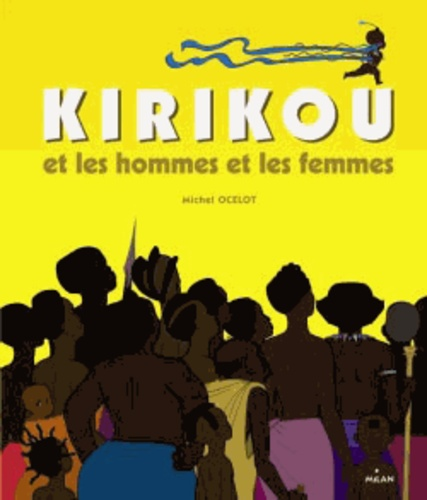 Michel Ocelot - Kirikou et les hommes et les femmes.