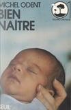 Michel Odent et Jean-Pierre Dupuy - Bien naître.