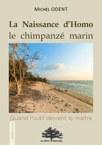 Michel Odent - La naissance d'Homo, le chimpanzé marin - Quand l'outil devient le maître.