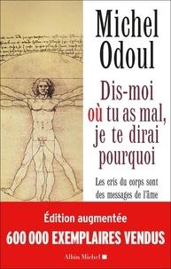 Michel Odoul - Dis-moi où tu as mal, je te dirai pourquoi - Les cris du corps sont des messages de l'âme : élements de psycho-énergétique.