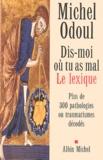 Michel Odoul - Dis-moi où tu as mal : le lexique - Plus de 300 pathologies ou traumatismes décodés.