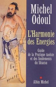 Michel Odoul - L'harmonie des énergies. - Guide de la pratique taoïste et des fondements du Shiatsu.
