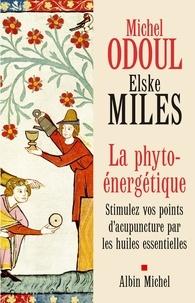 Michel Odoul et Elske Miles - La Phyto-énergétique - Stimulez vos points d'acupuncture par les huiles essentielles.