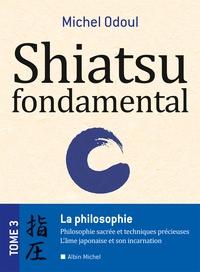 Shiatsu fondamental- Tome 3, La philosophie - Michel Odoul pdf epub