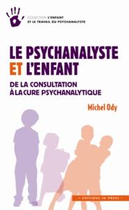 Michel Ody - Le psychanalyste et l'enfant - De la consultation à la cure psychanalytique.