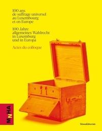 Michel Offerlé et Eloïse Adde - 100 ans de suffrage universel au Luxembourg et en Europe - Actes du colloque.