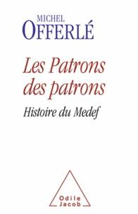 Michel Offerlé - Les patrons des patrons - Histoire du Medef.