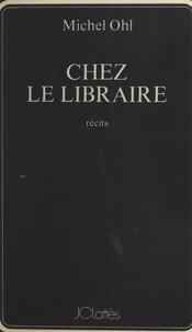 Michel Ohl - Chez le libraire - Récits.
