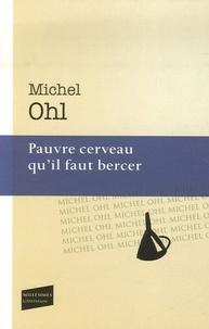 Michel Ohl - Pauvre cerveau qu'il faut bercer.