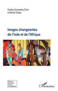 Michel Olinga et Geetha Ganapathy-Doré - Images changeantes de l'Inde et de l'Afrique.