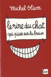 Michel Olivier - Le rire du chat qui pisse sur la braise.