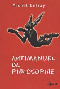 Antimanuel de philosophie.- Leçons socratiques et alternatives - Michel Onfray |