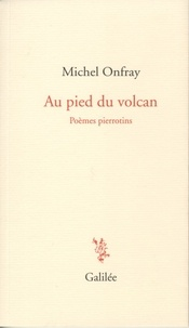 Michel Onfray - Au pied du volcan - Poèmes pierrotins.