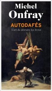 Michel Onfray - Autodafés - L'art de détruire les livres.