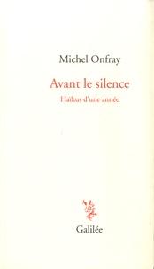 Michel Onfray - Avant le silence - Haïkus d'une année.
