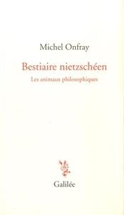 Michel Onfray - Bestiaire nietzschéen - Les animaux philosophiques.