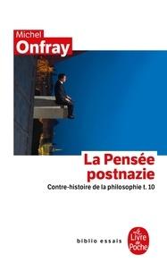 Michel Onfray - Contre-histoire de la philosophie - Tome 10, La Pensée postnazie.