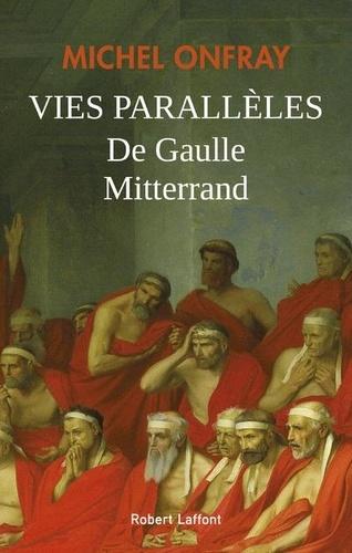 Michel Onfray - De Gaulle / Mitterrand : les vies parallèles.