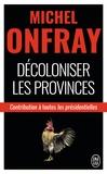 Michel Onfray - Décoloniser les provinces - Contribution à toutes les présidentielles.
