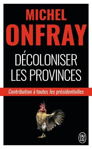 Décoloniser les provinces. Contribution à toutes les présidentielles