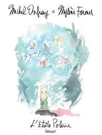 L'Etoile Polaire- Edition prestige - Avec une aquarelle inédite de Mylène Farmer - Michel Onfray |