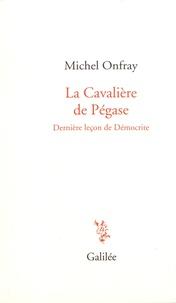 Michel Onfray - La cavalière de Pégase - Dernière leçon de Démocrite.